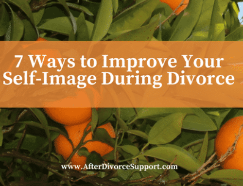 7 Ways to Improve Your Self-Image During Divorce